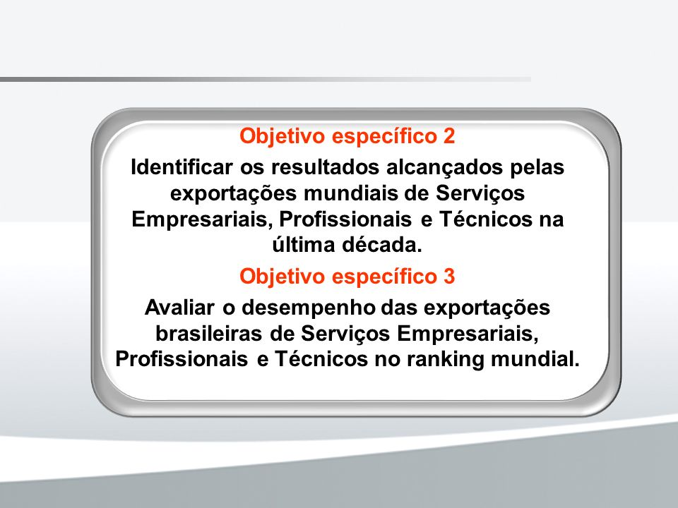 Objetivo específico 2 Identificar os resultados alcançados pelas exportações mundiais de Serviços Empresariais, Profissionais e Técnicos na última déc