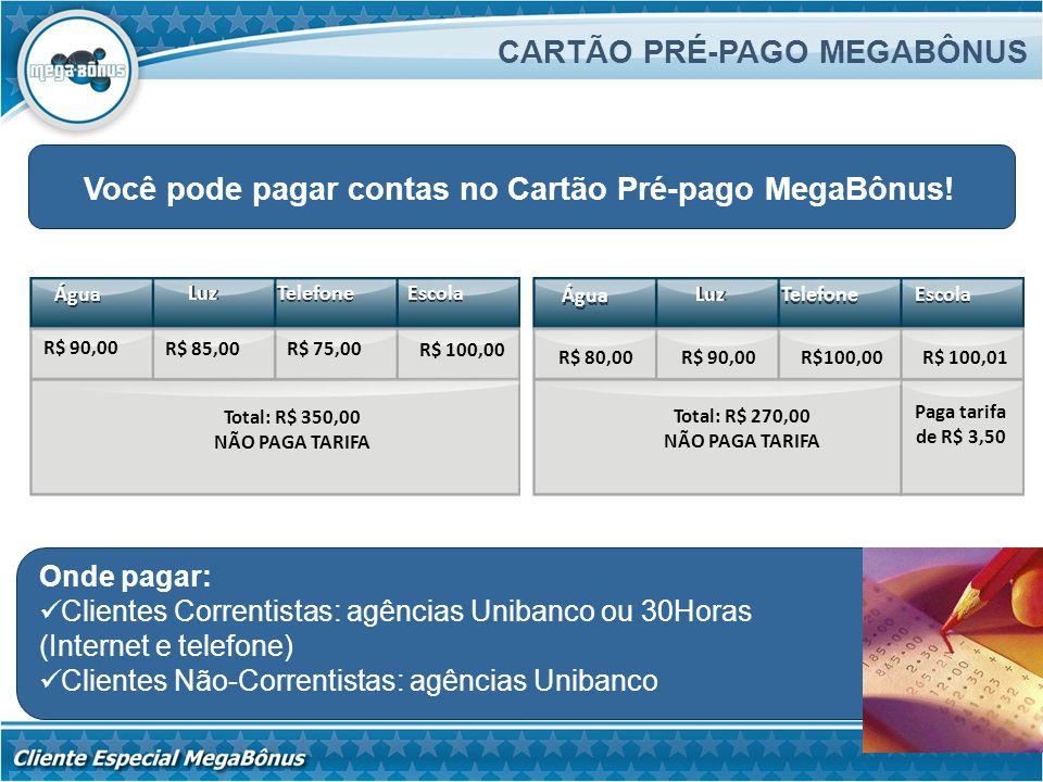 Você pode pagar contas no Cartão Pré-pago MegaBônus! CARTÃO PRÉ-PAGO MEGABÔNUS Água Luz Telefone Escola R$ 90,00 R$ 85,00R$ 75,00 R$ 100,00 R$ 80,00R$