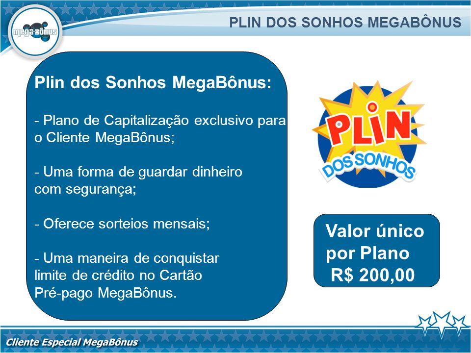 Plin dos Sonhos MegaBônus: - Plano de Capitalização exclusivo para o Cliente MegaBônus; - Uma forma de guardar dinheiro com segurança; - Oferece sorte