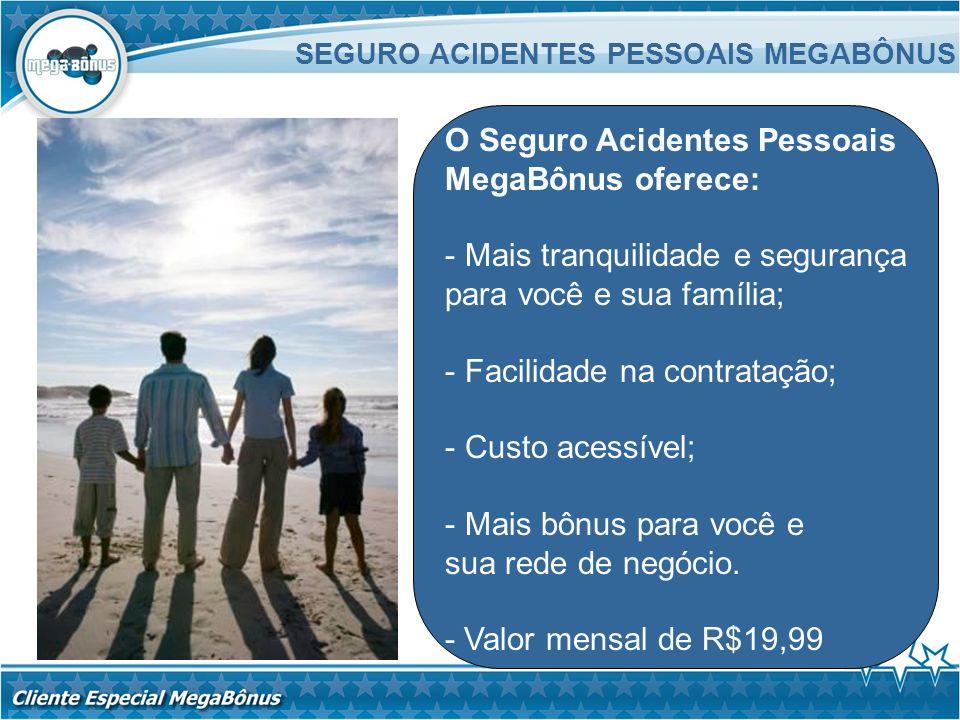 O Seguro Acidentes Pessoais MegaBônus oferece: - Mais tranquilidade e segurança para você e sua família; - Facilidade na contratação; - Custo acessíve