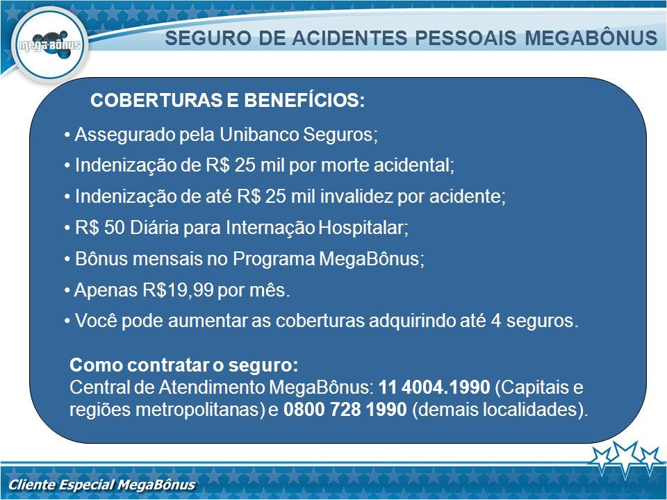 Assegurado pela Unibanco Seguros; Indenização de R$ 25 mil por morte acidental; Indenização de até R$ 25 mil invalidez por acidente; R$ 50 Diária para
