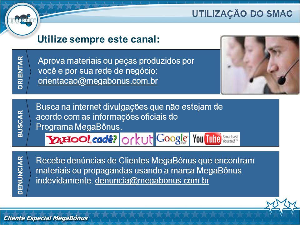 UTILIZAÇÃO DO SMAC Aprova materiais ou peças produzidos por você e por sua rede de negócio: orientacao@megabonus.com.br Utilize sempre este canal: ORI