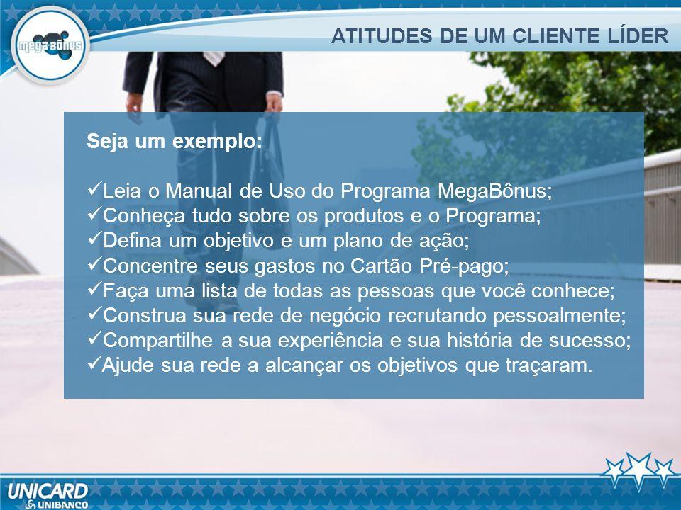 Seja um exemplo: Leia o Manual de Uso do Programa MegaBônus; Conheça tudo sobre os produtos e o Programa; Defina um objetivo e um plano de ação; Conce