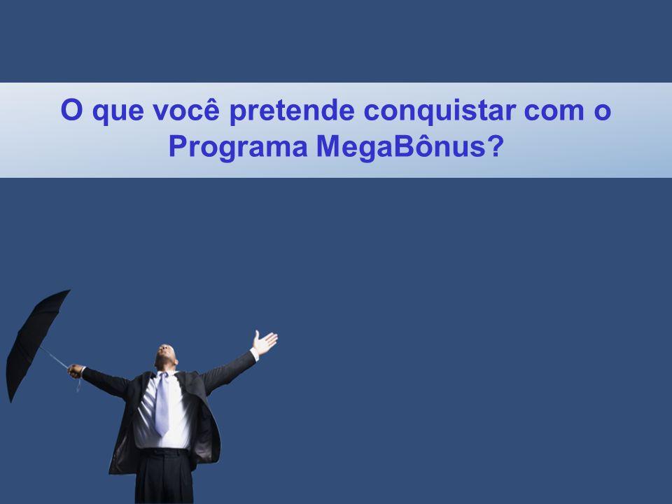 O que você pretende conquistar com o Programa MegaBônus?