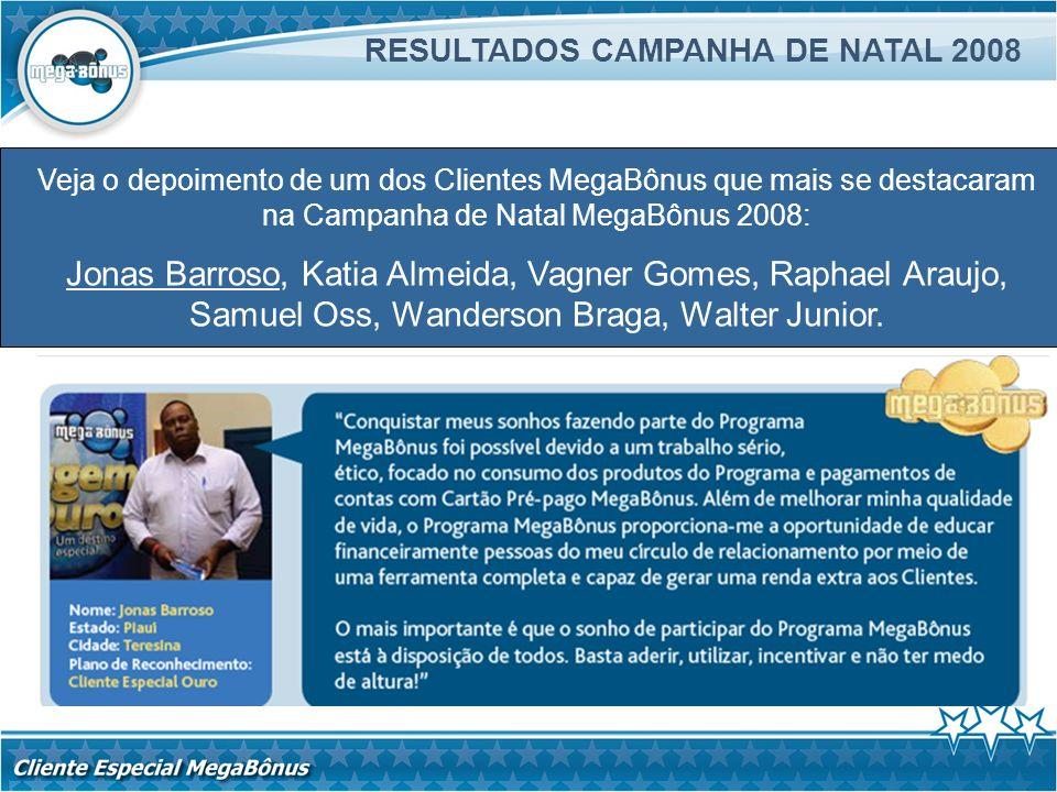 RESULTADOS CAMPANHA DE NATAL 2008 Veja o depoimento de um dos Clientes MegaBônus que mais se destacaram na Campanha de Natal MegaBônus 2008: Jonas Bar