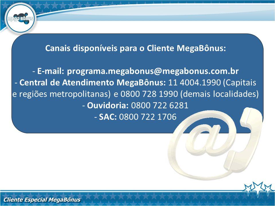 Canais disponíveis para o Cliente MegaBônus: - E-mail: programa.megabonus@megabonus.com.br - Central de Atendimento MegaBônus: 11 4004.1990 (Capitais
