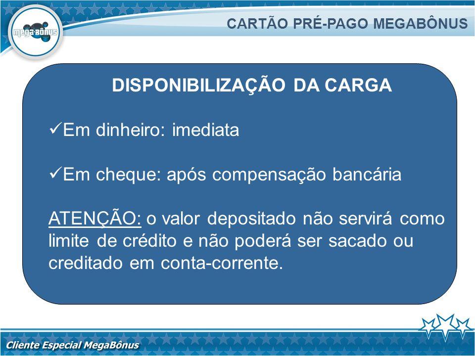 DISPONIBILIZAÇÃO DA CARGA Em dinheiro: imediata Em cheque: após compensação bancária ATENÇÃO: o valor depositado não servirá como limite de crédito e