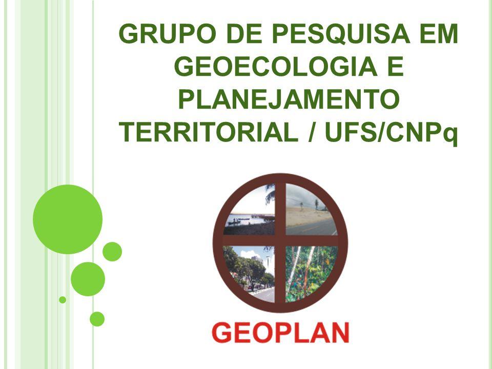 HISTÓRICO E EVOLUÇÃO DO GRUPO DE PESQUISA Criado em 2004 na UFS; Certificado pelo CNPq em 2006; Liderado pela professora Pós-Doutora Rosemeri Melo e Souza