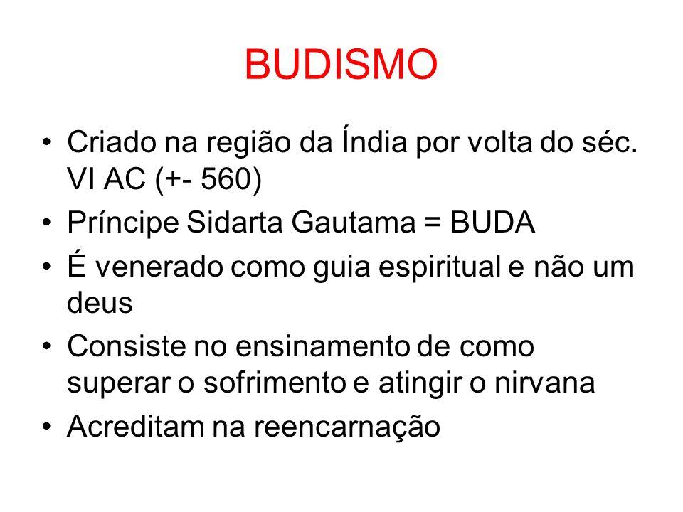 BUDISMO Criado na região da Índia por volta do séc. VI AC (+- 560) Príncipe Sidarta Gautama = BUDA É venerado como guia espiritual e não um deus Consi