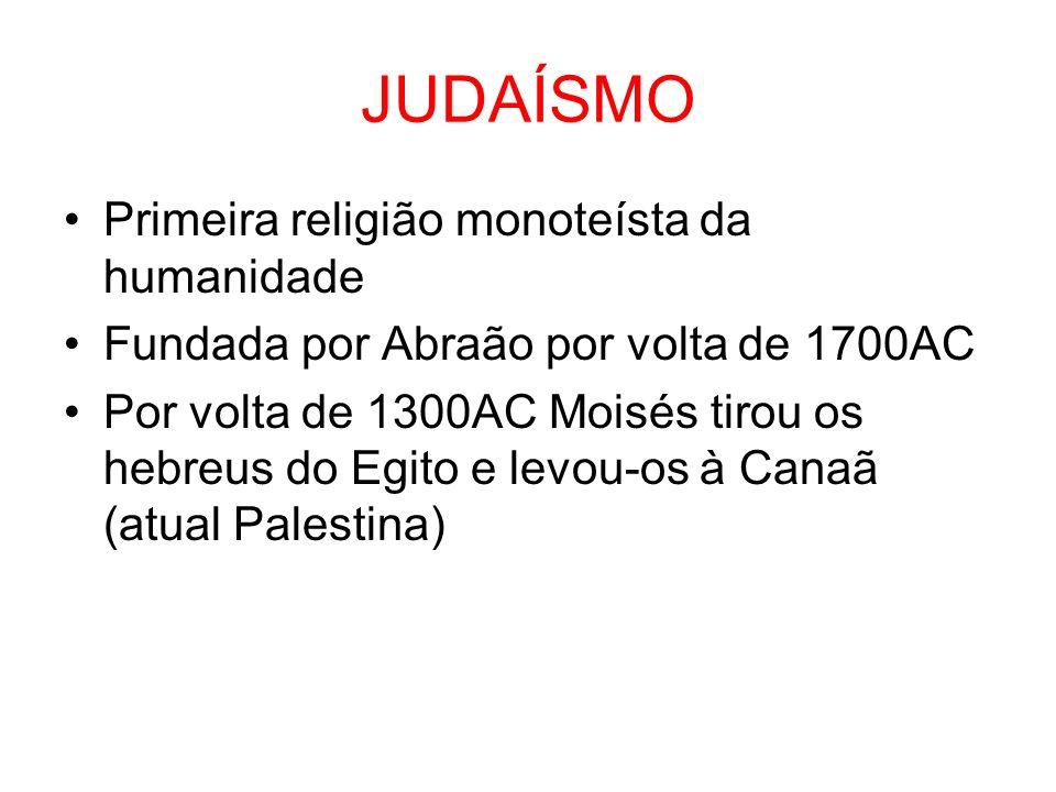 JUDAÍSMO Primeira religião monoteísta da humanidade Fundada por Abraão por volta de 1700AC Por volta de 1300AC Moisés tirou os hebreus do Egito e levo