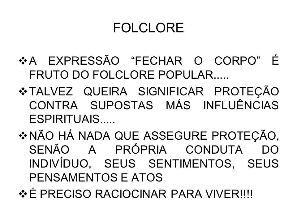 FOLCLORE A EXPRESSÃO FECHAR O CORPO É FRUTO DO FOLCLORE POPULAR.....