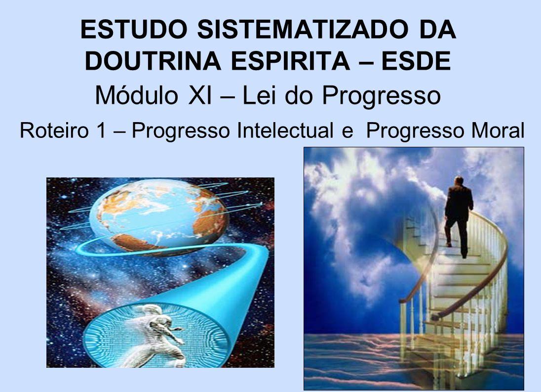 A Lei do Progresso é Inevitável O homem não pode conservar-se indefinidamente na ignorância, porque tem de atingir a finalidade que a Providência lhe assinou.