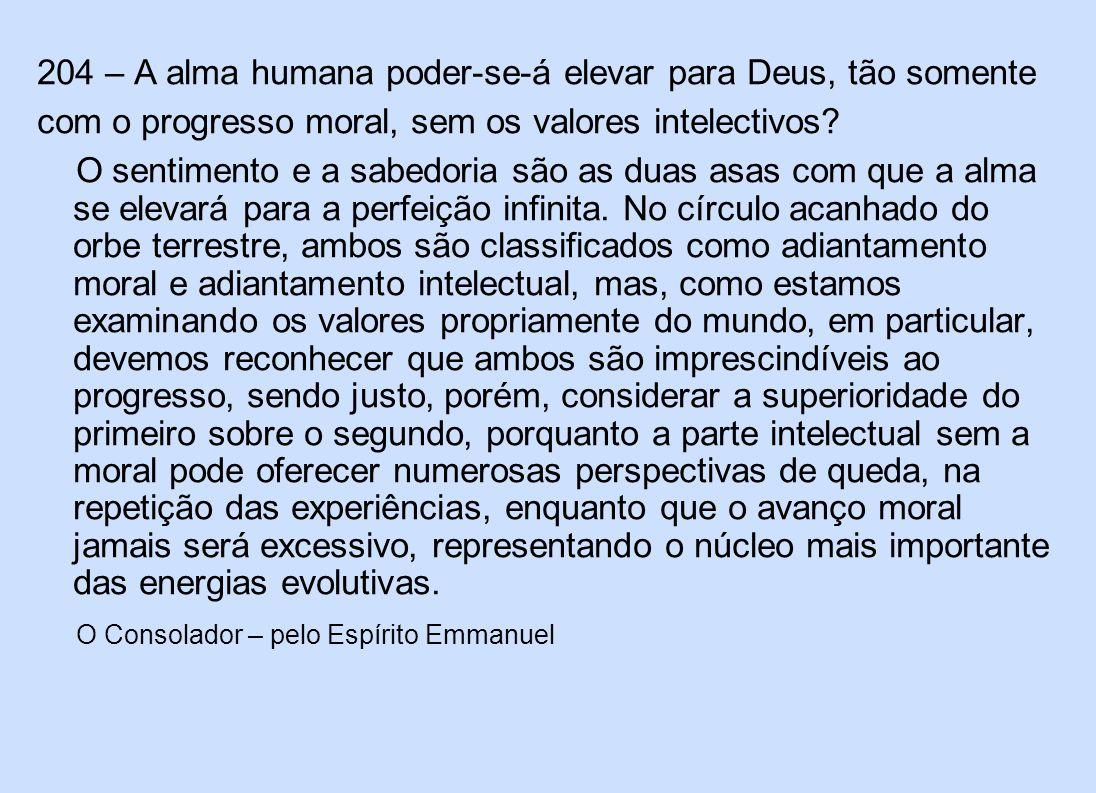 204 – A alma humana poder-se-á elevar para Deus, tão somente com o progresso moral, sem os valores intelectivos? O sentimento e a sabedoria são as dua