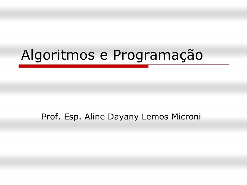 Algoritmos e Programação Prof. Esp. Aline Dayany Lemos Microni