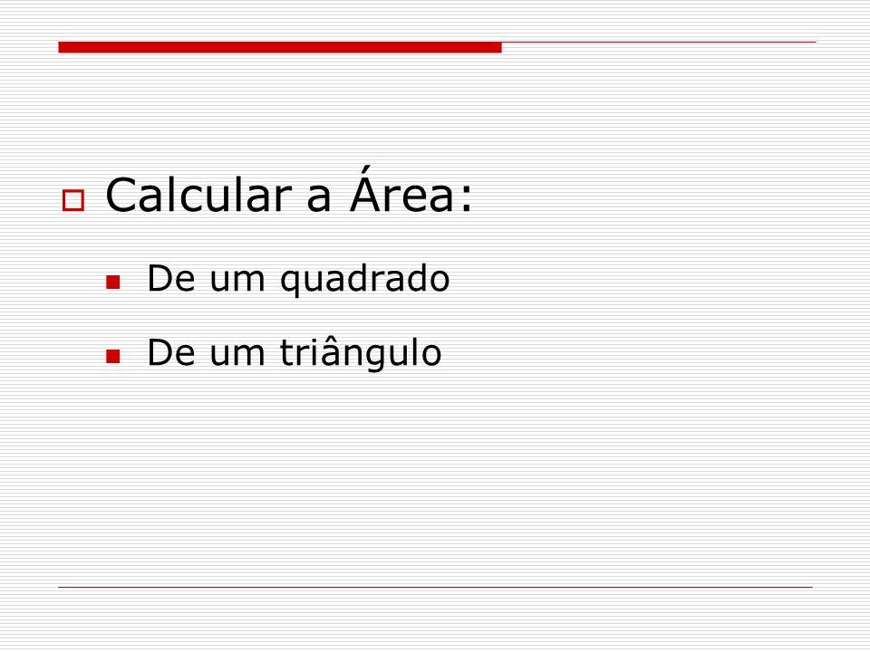 Calcular a Área: De um quadrado De um triângulo