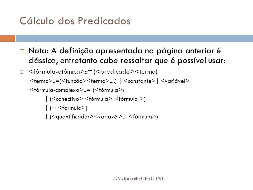 Cálculo dos Predicados J.M.Barreto UFSC-INE Nota: A definição apresentada na página anterior é clássica, entretanto cabe ressaltar que é possível usar