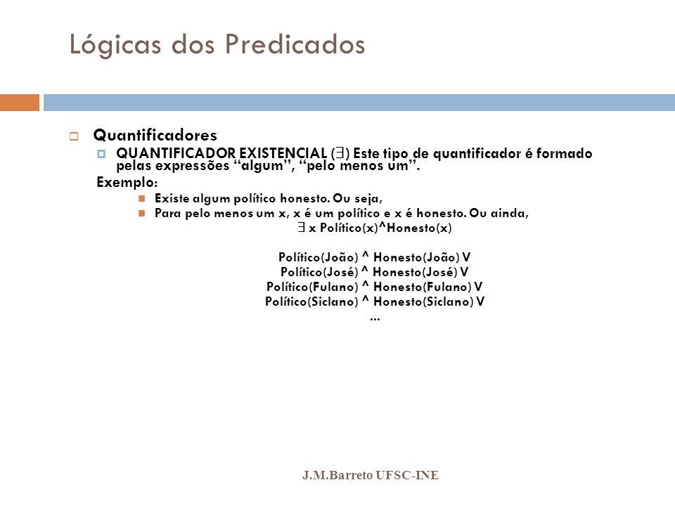 Lógicas dos Predicados J.M.Barreto UFSC-INE Quantificadores QUANTIFICADOR EXISTENCIAL ( ) Este tipo de quantificador é formado pelas expressões algum,