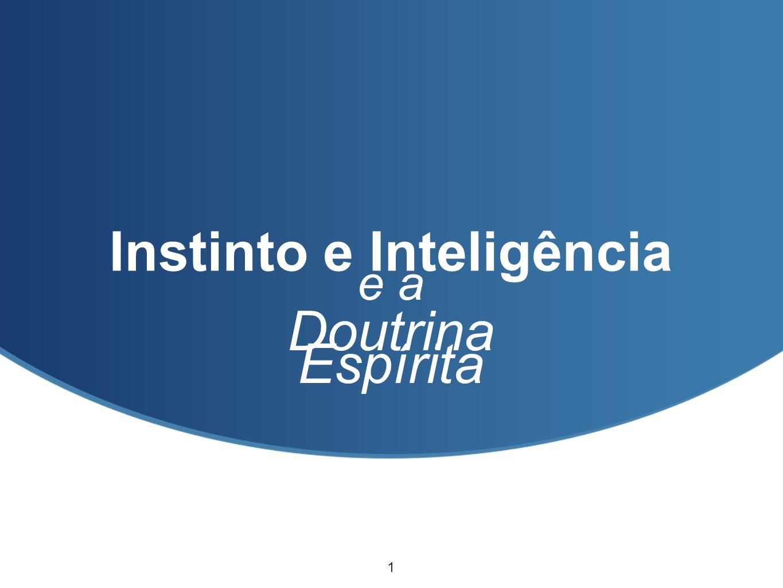 Instinto e Inteligência e a Doutrina Espírita 1