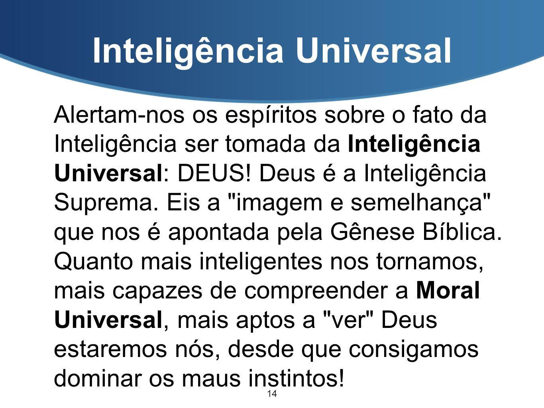 Inteligência Universal Alertam-nos os espíritos sobre o fato da Inteligência ser tomada da Inteligência Universal: DEUS! Deus é a Inteligência Suprema