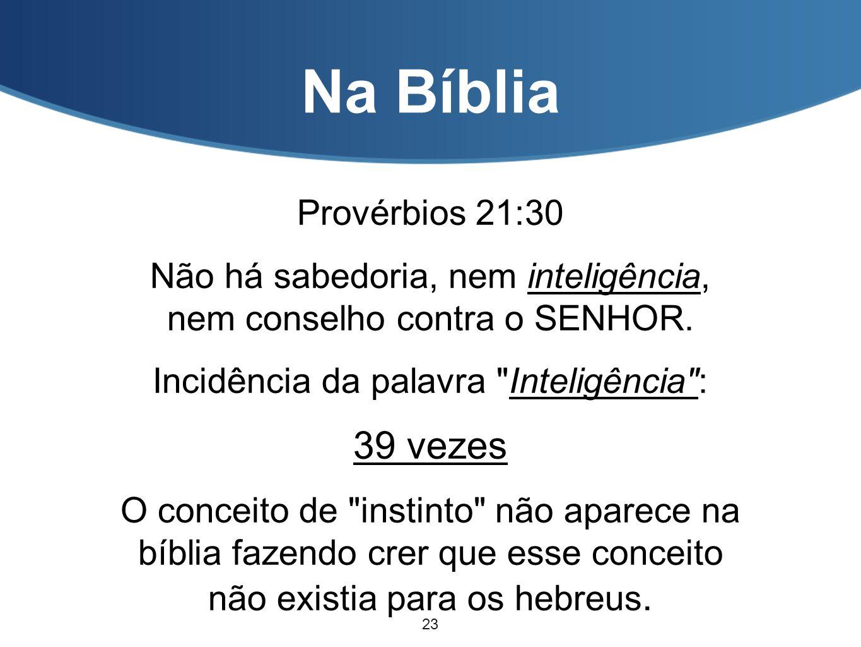 Na Bíblia Provérbios 21:30 Não há sabedoria, nem inteligência, nem conselho contra o SENHOR. Incidência da palavra
