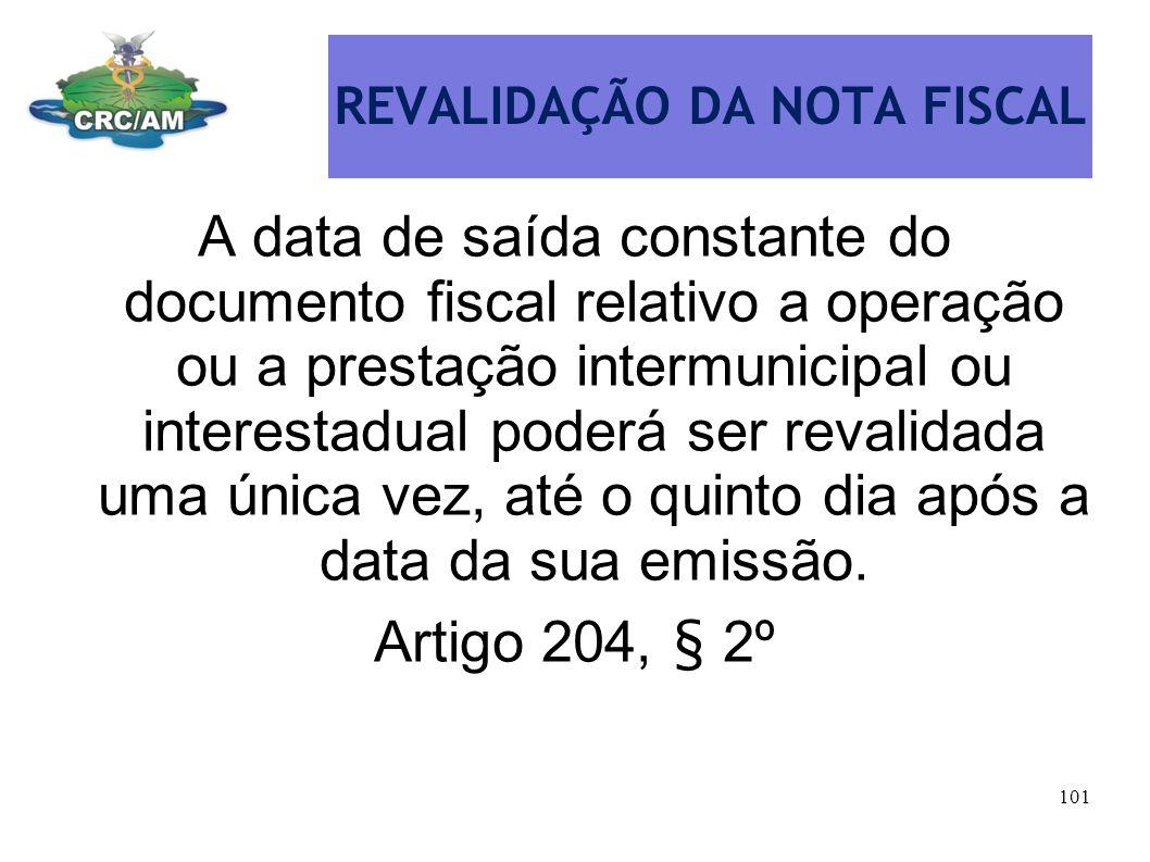 REVALIDAÇÃO DA NOTA FISCAL A data de saída constante do documento fiscal relativo a operação ou a prestação intermunicipal ou interestadual poderá ser