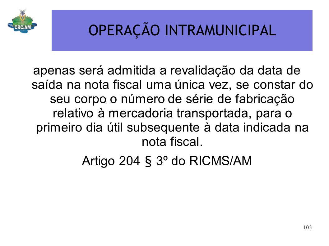 OPERAÇÃO INTRAMUNICIPAL apenas será admitida a revalidação da data de saída na nota fiscal uma única vez, se constar do seu corpo o número de série de