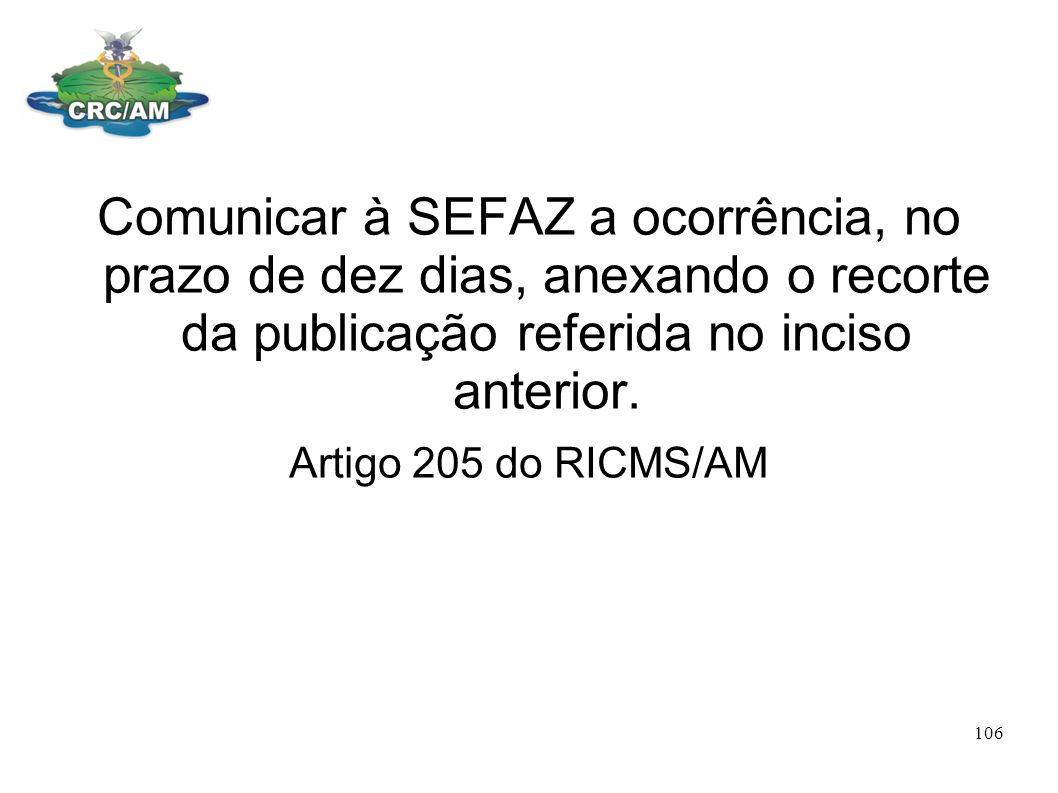 Comunicar à SEFAZ a ocorrência, no prazo de dez dias, anexando o recorte da publicação referida no inciso anterior. Artigo 205 do RICMS/AM 106