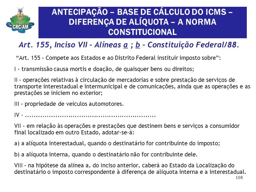 Art. 155 – Compete aos Estados e ao Distrito Federal instituir imposto sobre: I – transmissão causa mortis e doação, de quaisquer bens ou direitos; II