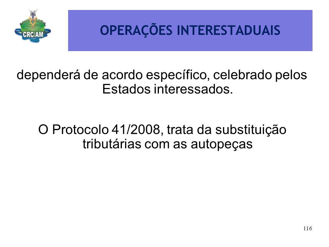OPERAÇÕES INTERESTADUAIS dependerá de acordo específico, celebrado pelos Estados interessados. O Protocolo 41/2008, trata da substituição tributárias