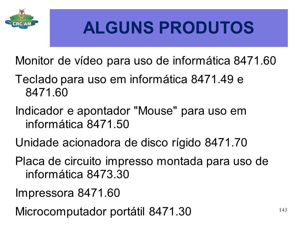 ALGUNS PRODUTOS Monitor de vídeo para uso de informática 8471.60 Teclado para uso em informática 8471.49 e 8471.60 Indicador e apontador