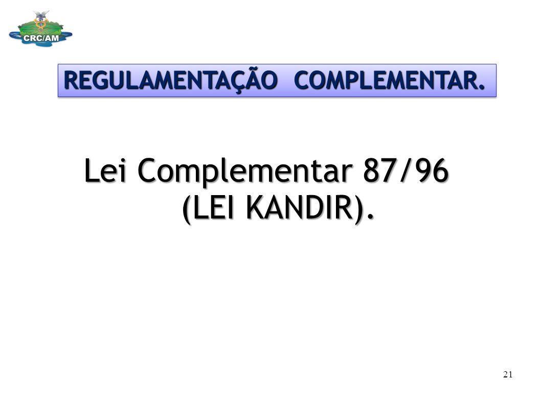 Lei Complementar 87/96 (LEI KANDIR). REGULAMENTAÇÃO COMPLEMENTAR. 21