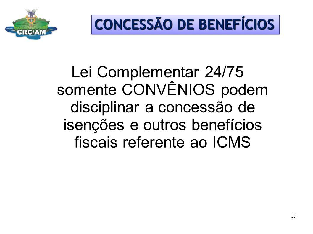 CONCESSÃO DE BENEFÍCIOS Lei Complementar 24/75 somente CONVÊNIOS podem disciplinar a concessão de isenções e outros benefícios fiscais referente ao IC
