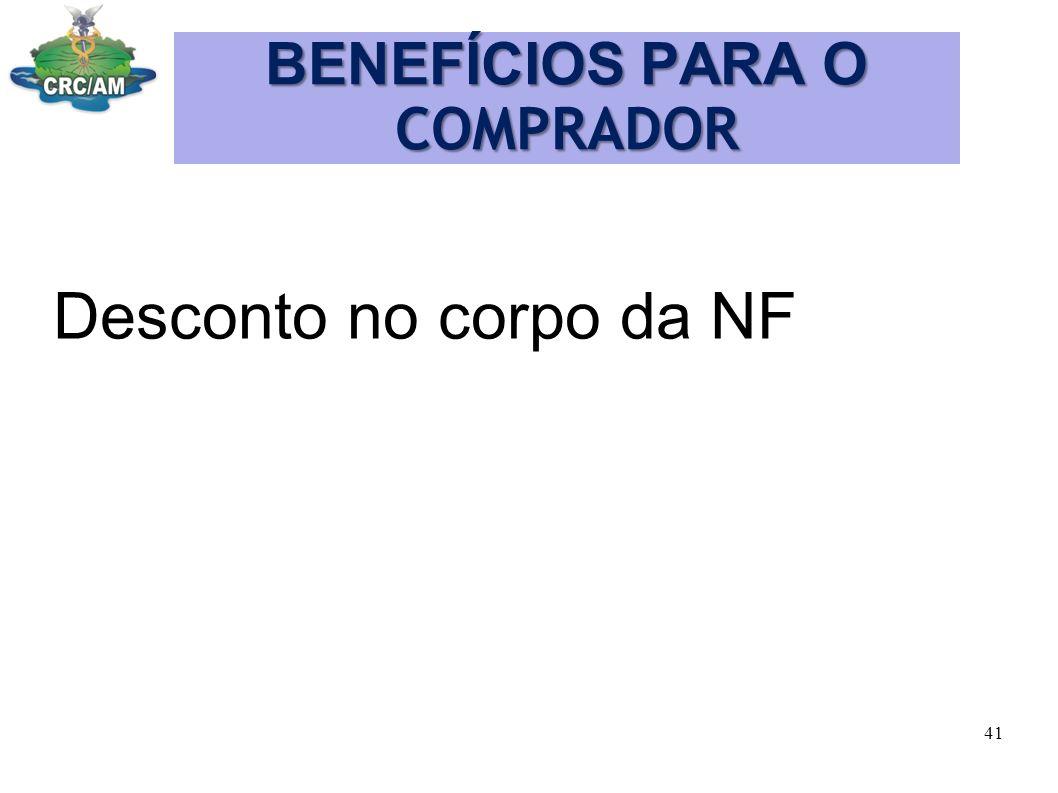 BENEFÍCIOS PARA O COMPRADOR Desconto no corpo da NF 41