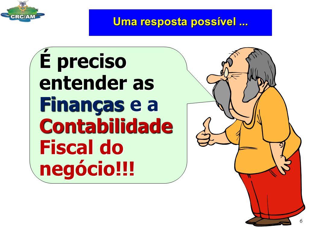 Uma resposta possível... É preciso entender as Finanças e a Contabilidade Fiscal do negócio!!! 6