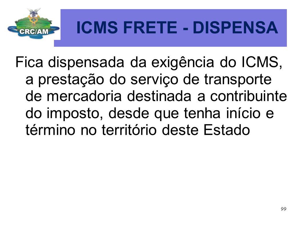 ICMS FRETE - DISPENSA Fica dispensada da exigência do ICMS, a prestação do serviço de transporte de mercadoria destinada a contribuinte do imposto, de