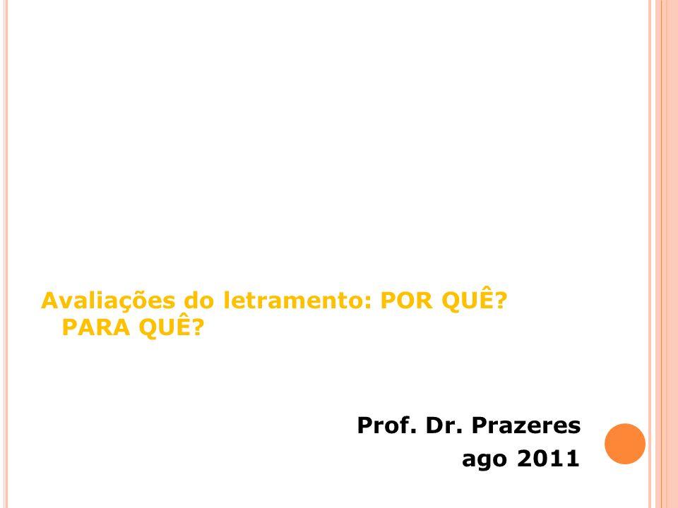 Avaliações do letramento: POR QUÊ? PARA QUÊ? Prof. Dr. Prazeres ago 2011