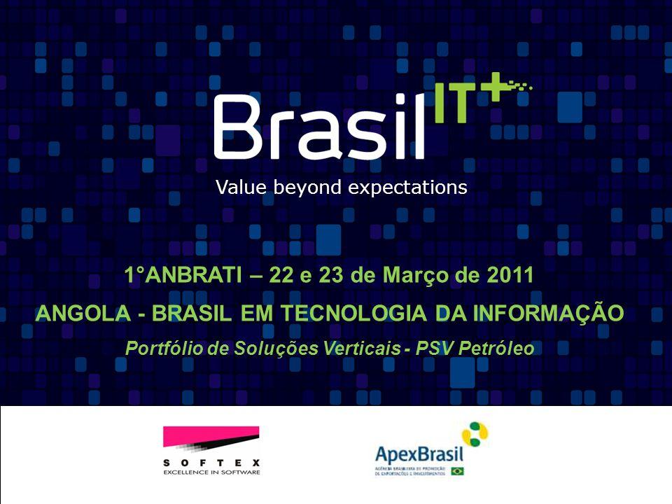 Value beyond expectations 1°ANBRATI – 22 e 23 de Março de 2011 ANGOLA - BRASIL EM TECNOLOGIA DA INFORMAÇÃO Portfólio de Soluções Verticais - PSV Petró