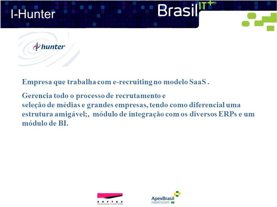 I-Hunter Empresa que trabalha com e-recruiting no modelo SaaS. Gerencia todo o processo de recrutamento e seleção de médias e grandes empresas, tendo