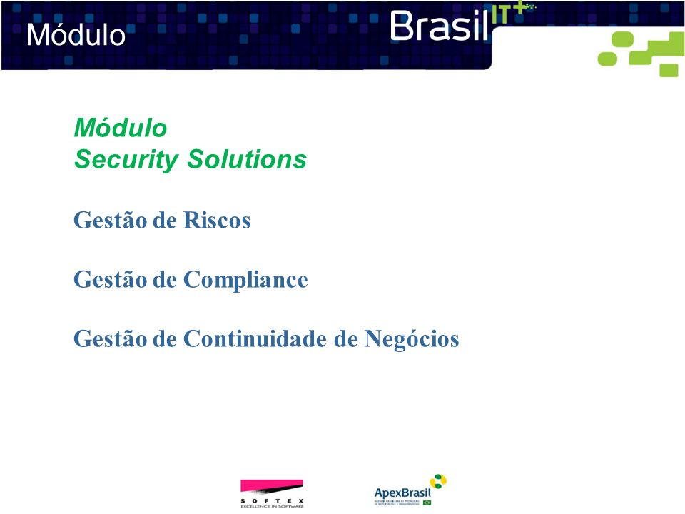 Módulo Módulo Security Solutions Gestão de Riscos Gestão de Compliance Gestão de Continuidade de Negócios