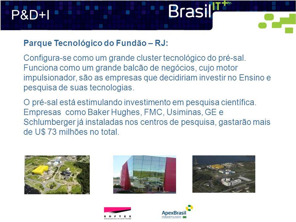 P&D+I Parque Tecnológico do Fundão – RJ: Configura-se como um grande cluster tecnológico do pré-sal. Funciona como um grande balcão de negócios, cujo