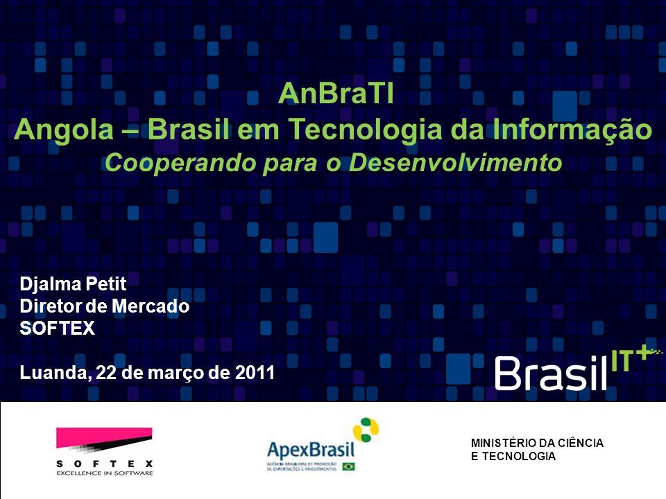 AnBraTI Angola – Brasil em Tecnologia da Informação Cooperando para o Desenvolvimento M MINISTÉRIO DA CIÊNCIA E TECNOLOGIA Djalma Petit Diretor de Mer