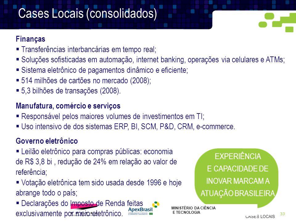 33 CASES LOCAIS EXPERIÊNCIA E CAPACIDADE DE INOVAR MARCAM A ATUAÇÃO BRASILEIRA Cases Locais (consolidados) Finanças Transferências interbancárias em t