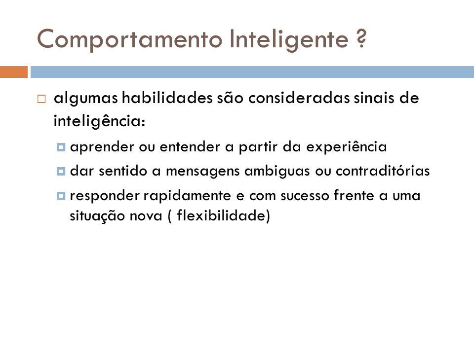 Comportamento Inteligente ? algumas habilidades são consideradas sinais de inteligência: aprender ou entender a partir da experiência dar sentido a me