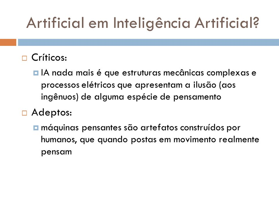 Artificial em Inteligência Artificial? Críticos: IA nada mais é que estruturas mecânicas complexas e processos elétricos que apresentam a ilusão (aos