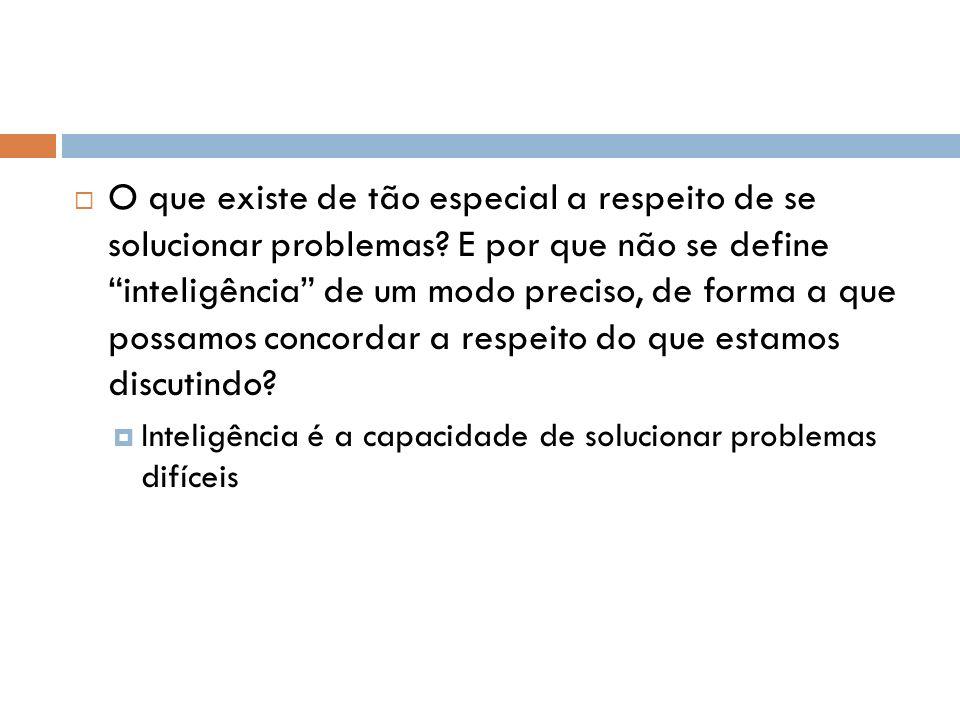 O que existe de tão especial a respeito de se solucionar problemas? E por que não se define inteligência de um modo preciso, de forma a que possamos c