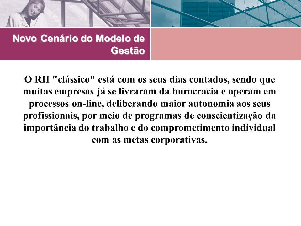 Novo Cenário do Modelo de Gestão A prática das funções tradicionais de recursos humanos pelo RH dá lugar à descentralização, o que traz agilidade à empresa.