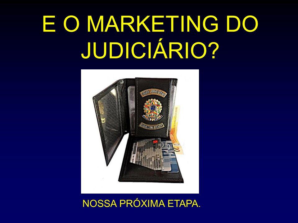 E O MARKETING DO JUDICIÁRIO? NOSSA PRÓXIMA ETAPA.