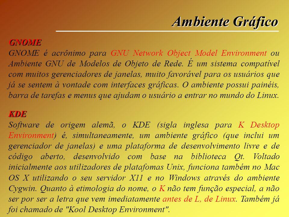 Ambiente Gráfico GNOME GNOME é acrônimo para GNU Network Object Model Environment ou Ambiente GNU de Modelos de Objeto de Rede. É um sistema compatíve