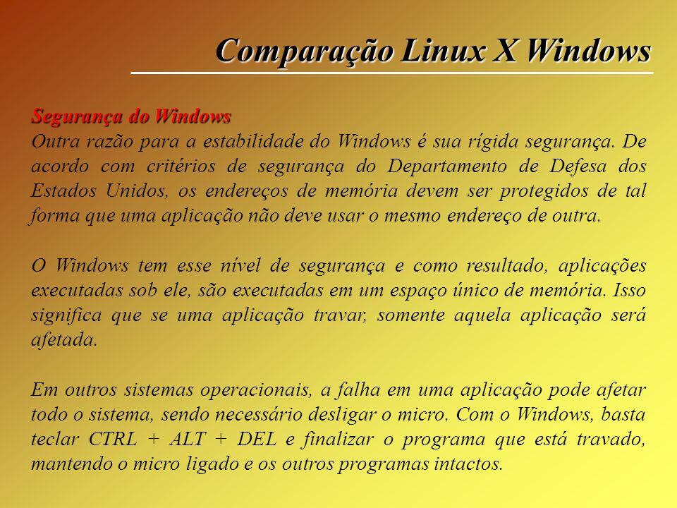 Comparação Linux X Windows Segurança do Windows Outra razão para a estabilidade do Windows é sua rígida segurança. De acordo com critérios de seguranç