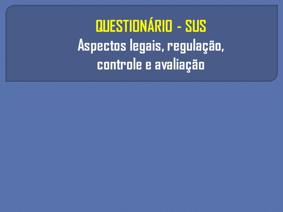 QUESTIONÁRIO - SUS Aspectos legais, regulação, controle e avaliação